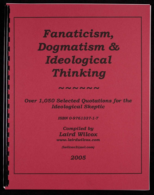 Fanaticism, dogmatism & ideological thinking : over 1050 selected quotations for the ideological skeptic
