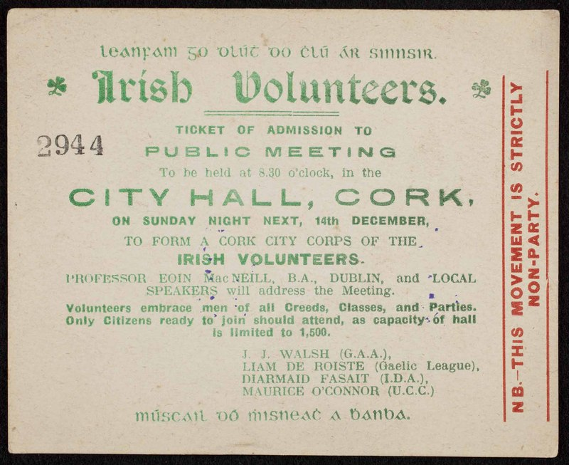 """Ticket of Admission to Public Meeting: to Be Held at 8.30 O'clock in the City Hall, Cork, on Sunday Night Next, 14th December, to Form a Cork City Corps of the Irish Volunteers; Professor Eoin Mac Neill, B.A., Dublin, and local speakers will address the meeting [...]"""