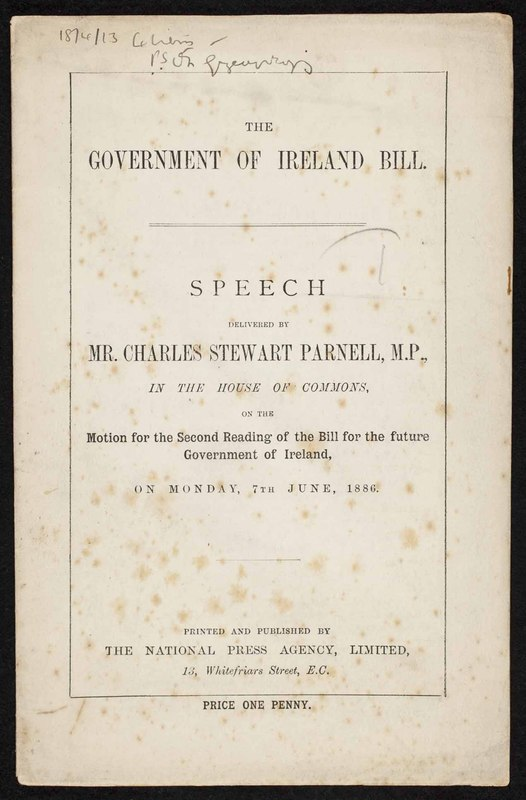 The Government of Ireland Bill. Speech Delivered by Mr. Charles Stewart Parnell, M.P., in the House of Commons, on the Motion for the Second Reading of the Bill for the Future Government of Ireland, on Monday, 7th June, 1886
