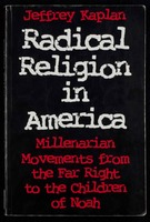 Radical religion in America : millenarian movements from the far right to the Children of Noah