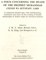 Utendi wa kutawafu Nabii. English and Swahili  A poem concerning the death of the prophet Muhammad = Utendi wa kutawafu Nabii : a traditional Swahili epic, with transliteration, translation, and notes on the reading of Swahili manuscripts in Arabic script for advanced students