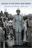 Defeat Is the Only Bad News: Rwanda Under Musinga, 1896 1931