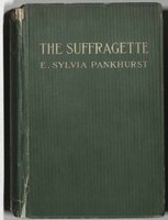 The Suffragette: the History of the Women's Militant Suffrage Movement 1905-1910, by E. Sylvia Pankhurst, 1911