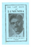 The last days of Lumumba (the late lion of the Congo); a drama